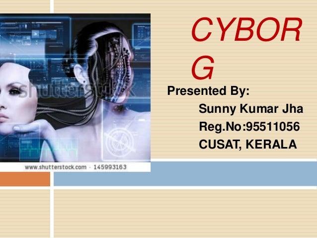 CYBOR G Presented By: Sunny Kumar Jha Reg.No:95511056 CUSAT, KERALA