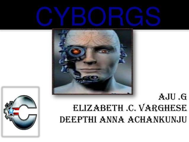 CYBORGS Aju .G Elizabeth .c. Varghese Deepthi Anna Achankunju