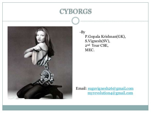 CYBORGS    -By       P.Gopala Krishnan(GK),       S.Vignesh(SV),       2nd Year CSE,       MEC.   Email: suguvignesh26@gma...