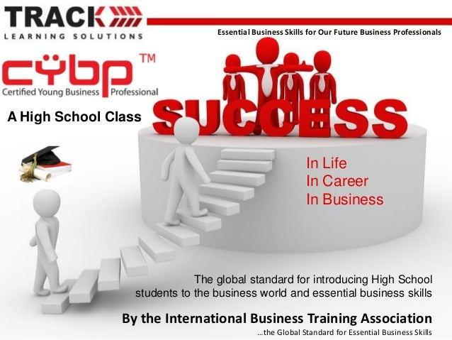 Essential Business Skills for Our Future Business Professionals  A High School Class  In Life In Career In Business  The g...