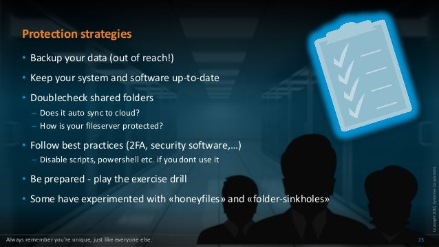 Copyright2016,SymantecCorporation Protection strategies • Backup your data (out of reach!) • Keep your system and software...