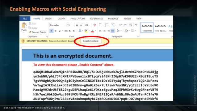 Copyright2016,SymantecCorporation Enabling Macros with Social Engineering 7I don't suffer from insanity; I enjoy every min...
