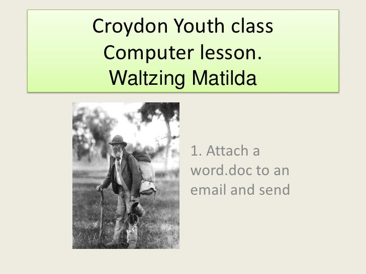 Croydon Youth classComputer lesson.Waltzing Matilda<br />1. Attach a word.doc to an email and send<br />