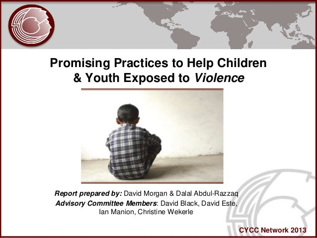 Promising Practices to Help Children   & Youth Exposed to ViolenceReport prepared by: David Morgan & Dalal Abdul-RazzaqAdv...