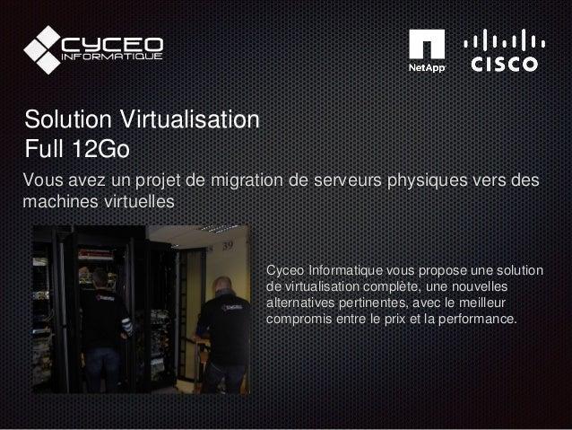Solution Virtualisation Full 12Go Vous avez un projet de migration de serveurs physiques vers des machines virtuelles Cyce...