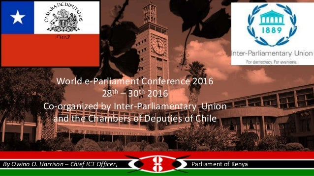 World e-Parliament Conference 2016 28th – 30th 2016 Co-organized by Inter-Parliamentary Union and the Chambers of Deputies...