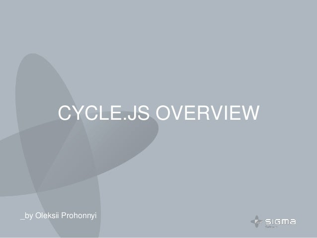CYCLE.JS OVERVIEW _by Oleksii Prohonnyi
