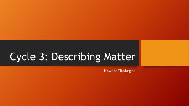 Cycle 3: Describing Matter Howard/Tuskegee