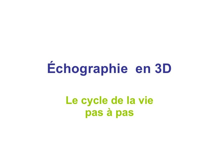 Échographie  en 3D Le cycle de la vie pas à pas