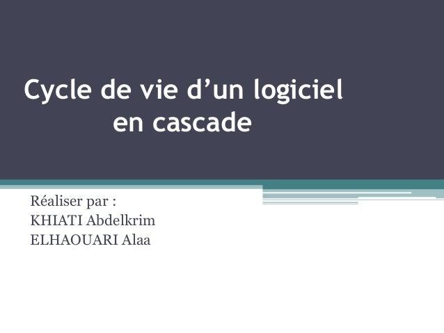 Cycle de vie d'un logicielen cascadeRéaliser par :KHIATI AbdelkrimELHAOUARI Alaa