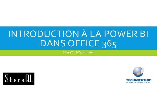 INTRODUCTION À LA POWER BI DANS OFFICE 365 ShareQL & Technifutur