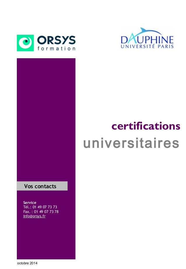certifications universitaires Vos contacts Service Tél.: 01 49 07 73 73 Fax. : 01 49 07 73 78 info@orsys.fr octobre 2014
