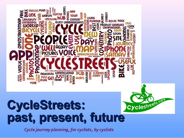 CycleStreets: past, present, future Cycle journey planning, for cyclists, by cyclists