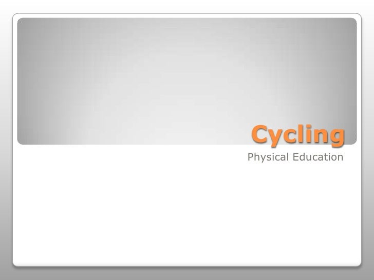 Cycling<br />PhysicalEducation<br />