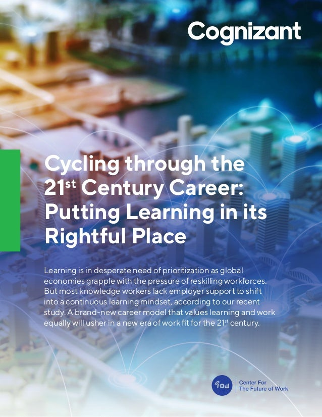 Cycling through the 21st Century Career: Putting Learning in its Rightful Place Learning is in desperate need of prioritiz...