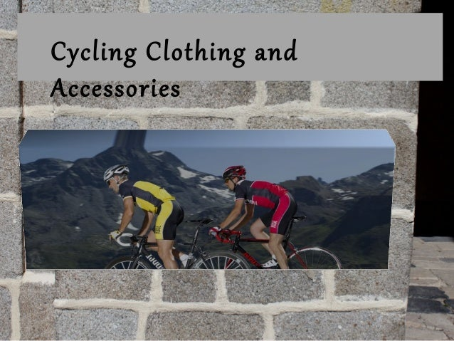 Cycling Clothing and Accessories