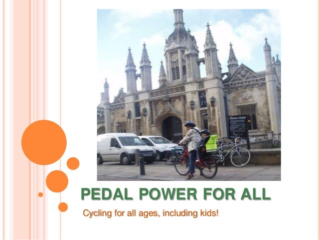 PEDAL POWER FOR ALLCycling for all ages, including kids!