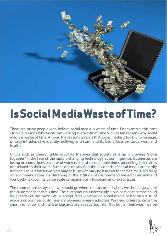 10 IsSocialMediaWasteofTime? There are many people who believe social media is waste of time. For example, this post «Top ...