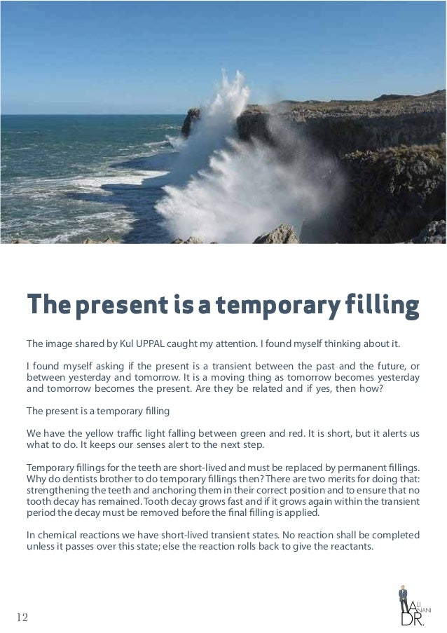 12 Thepresentisatemporaryfilling The image shared by Kul UPPAL caught my attention. I found myself thinking about it. I fo...