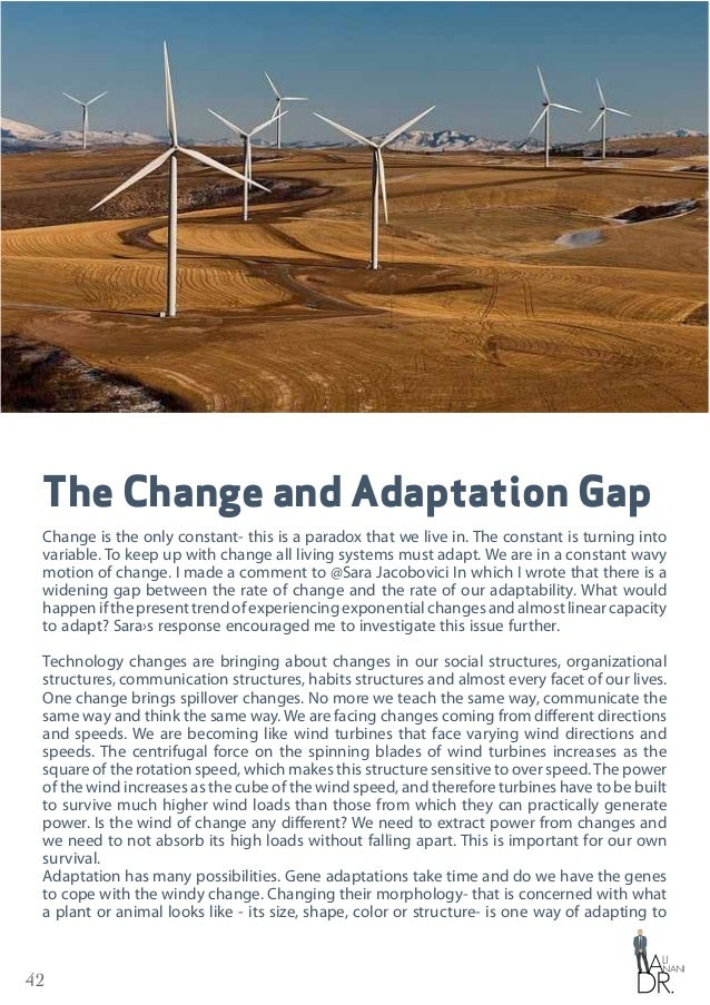 42 The Change and Adaptation Gap Change is the only constant- this is a paradox that we live in. The constant is turning i...