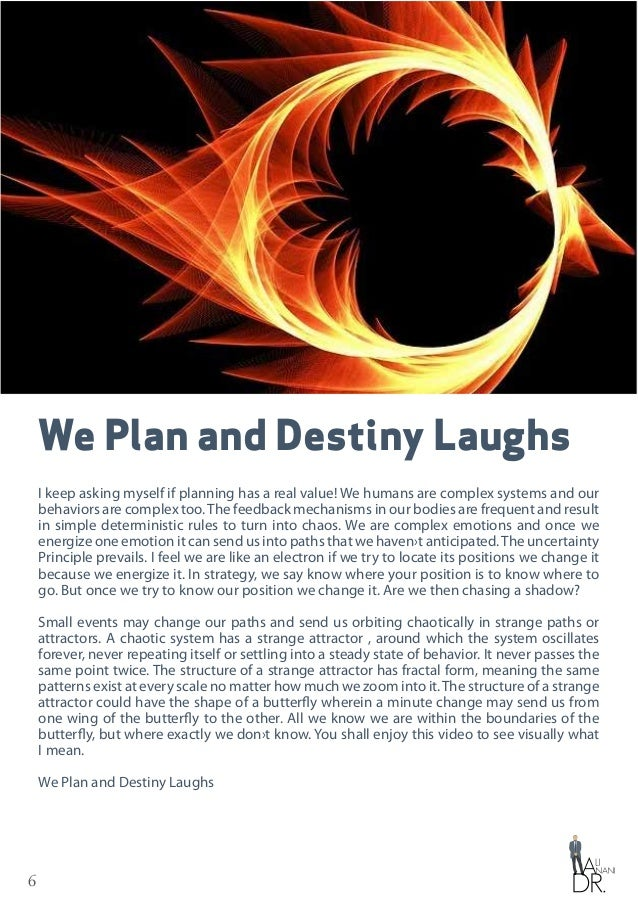 6 We Plan and Destiny Laughs I keep asking myself if planning has a real value! We humans are complex systems and our beha...