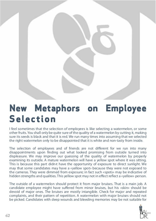 62 New Metaphors on Employee Selection I feel sometimes that the selection of employees is like selecting a watermelon, or...