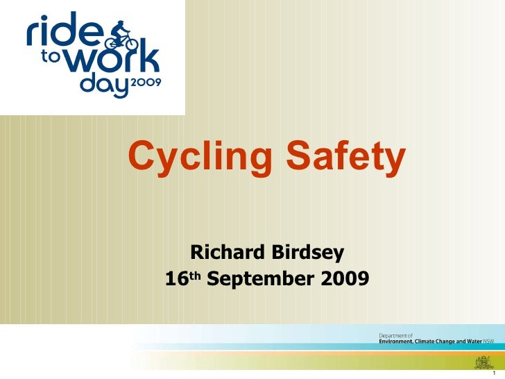 <ul><li>Cycling Safety </li></ul><ul><li>Richard Birdsey </li></ul><ul><li>16 th  September 2009 </li></ul>