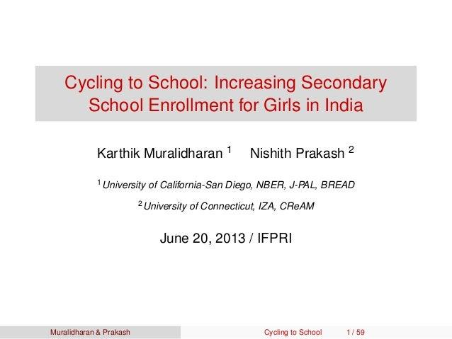 Cycling to School: Increasing SecondarySchool Enrollment for Girls in IndiaKarthik Muralidharan 1 Nishith Prakash 21Univer...