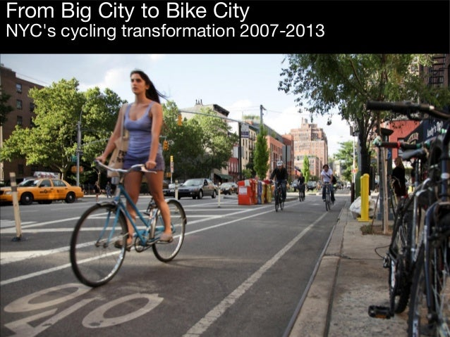 From Big City to Bike City  NYC's cycling transformation 2007-2013