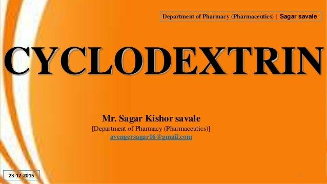 CYCLODEXTRIN Mr. Sagar Kishor savale [Department of Pharmacy (Pharmaceutics)] avengersagar16@gmail.com Department of Pharm...