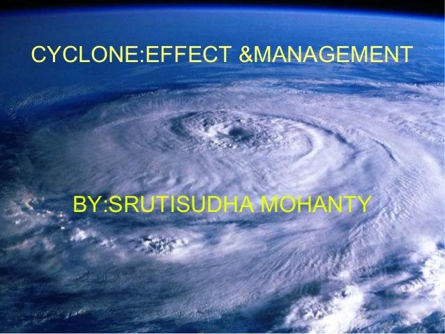 CYCLONE:EFFECT &MANAGEMENT BY:SRUTISUDHA MOHANTY