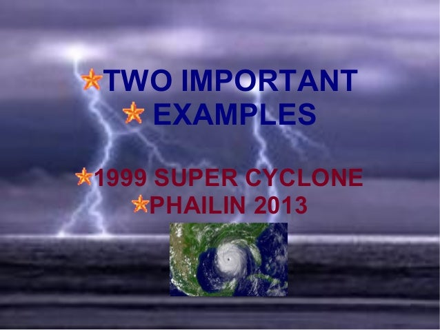 TWO IMPORTANT EXAMPLES 1999 SUPER CYCLONE PHAILIN 2013