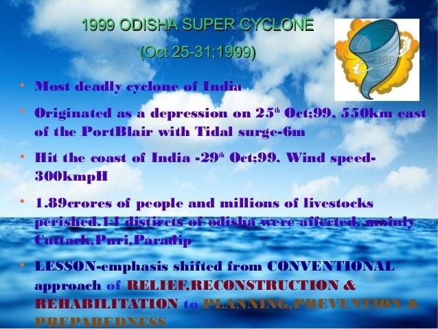 1999 ODISHA SUPER CYCLONE1999 ODISHA SUPER CYCLONE (Oct 25-31;1999)(Oct 25-31;1999)  Most deadly cyclone of India  Origi...