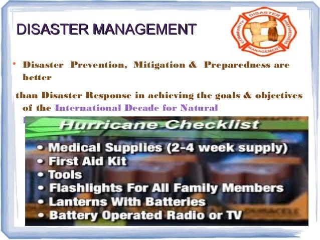 DISASTER MANAGEMENTDISASTER MANAGEMENT  Disaster Prevention, Mitigation & Preparedness are better than Disaster Response ...