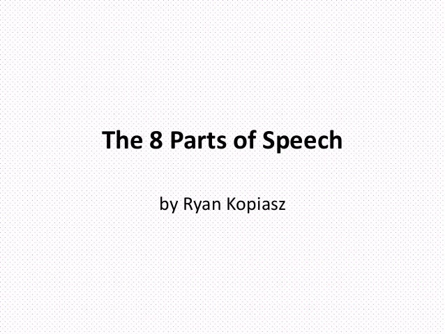 The 8 Parts of Speech by Ryan Kopiasz