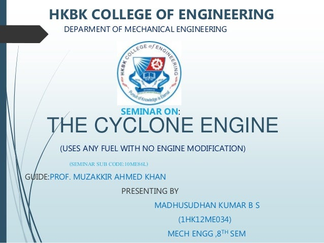 THE CYCLONE ENGINE (USES ANY FUEL WITH NO ENGINE MODIFICATION) (SEMINAR SUB CODE:10ME86L) GUIDE:PROF. MUZAKKIR AHMED KHAN ...
