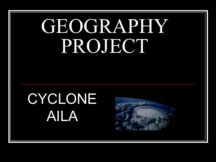 GEOGRAPHY PROJECT CYCLONE AILA