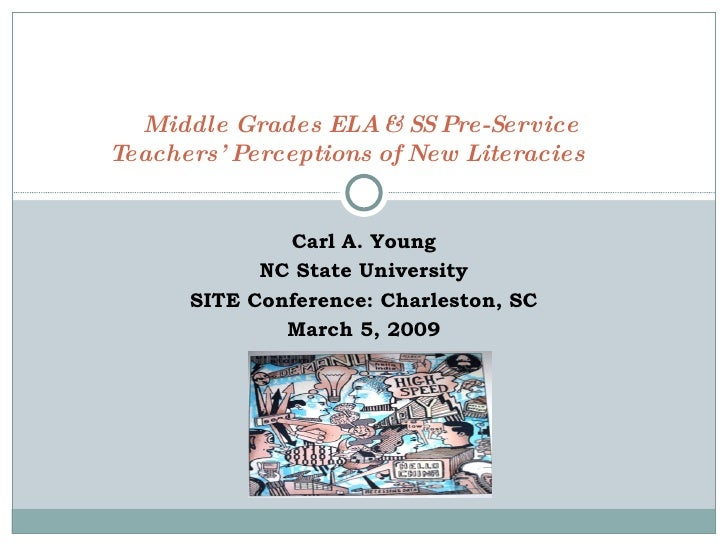 Carl A. Young NC State University SITE Conference: Charleston, SC March 5, 2009 Middle Grades ELA & SS Pre-Service  Teache...