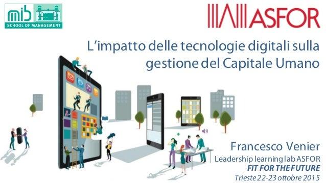 © Francesco Venier MIB School of Management - twitter.com/checovenier L'impatto delle tecnologie digitali sulla gestione d...