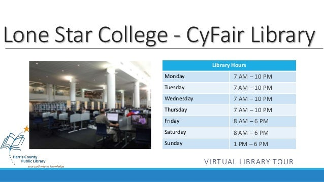 Lone Star College - CyFair Library  Library Hours  Monday  Tuesday  Wednesday  Thursday  Friday  Saturday  Sunday  7 AM – ...