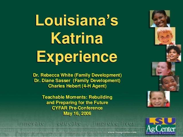 Louisiana's Katrina Experience Dr. Rebecca White (Family Development) Dr. Diane Sasser (Family Development) Charles Hebert...