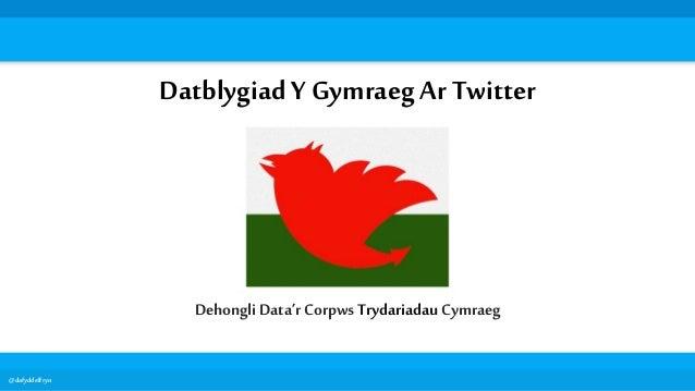 @dafyddelfryn Datblygiad Y Gymraeg Ar Twitter Dehongli Data'r Corpws Trydariadau Cymraeg