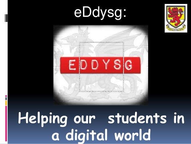 eDdysg:Helping our students in     a digital world