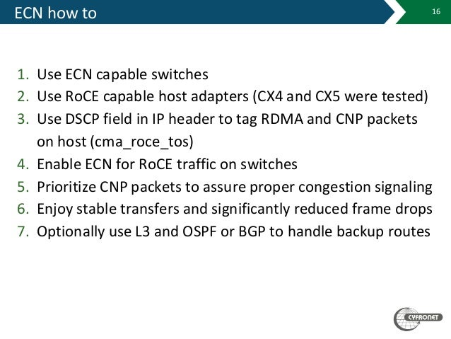 ECN how to 1. Use ECN capable switches 2. Use RoCE capable host adapters (CX4 and CX5 were tested) 3. Use DSCP field in IP...