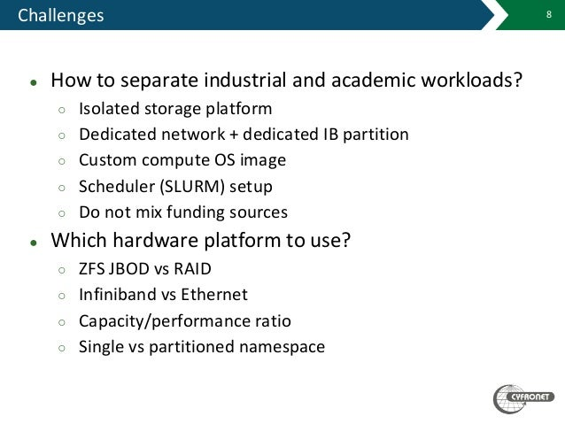 Challenges 8 ● How to separate industrial and academic workloads? ○ Isolated storage platform ○ Dedicated network + dedica...