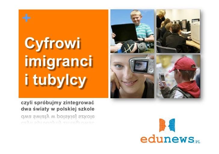 +  Cyfrowi  imigranci  i tubylcy czyli spróbujmy zintegrować dwa światy w polskiej szkole