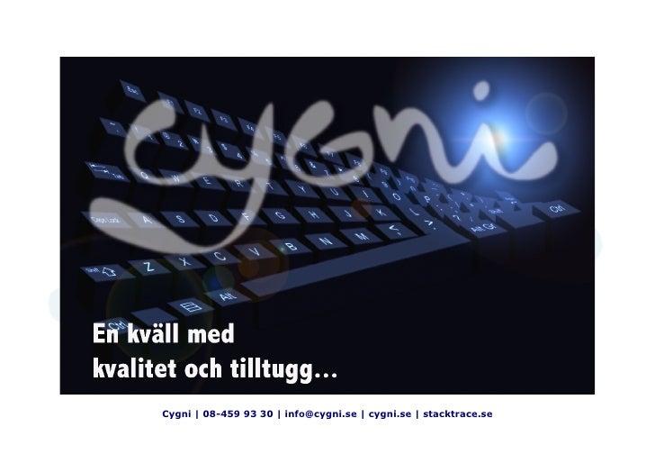 Cygni | 08-459 93 30 | info@cygni.se | cygni.se | stacktrace.se
