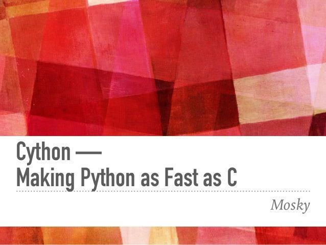 Cython —  Making Python as Fast as C Mosky