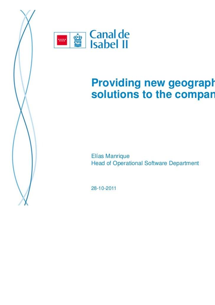 Providing new geographicsolutions to the companyElías ManriqueHead of Operational Software Department28-10-2011