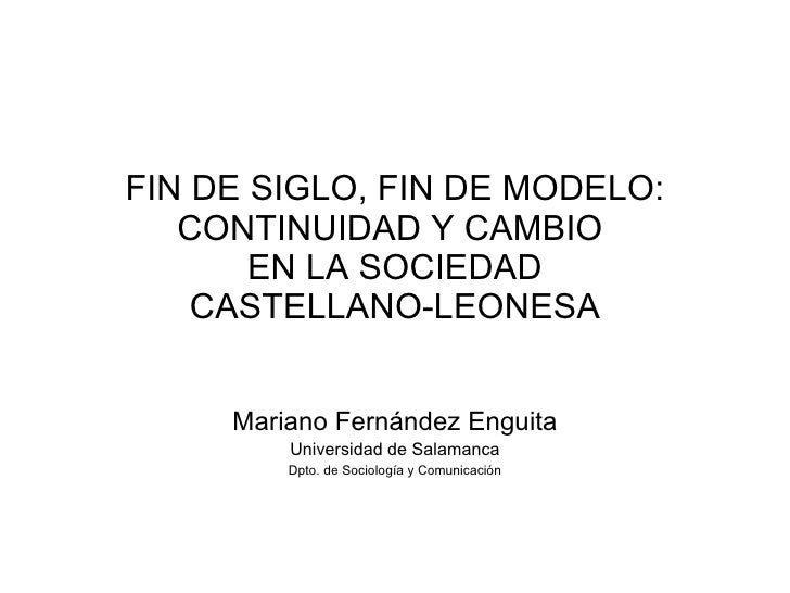 FIN DE SIGLO, FIN DE MODELO:    CONTINUIDAD Y CAMBIO        EN LA SOCIEDAD     CASTELLANO-LEONESA        Mariano Fernández...